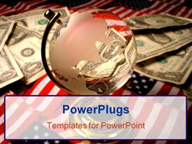 PowerPoint template displaying transparent globe and piles of dollar bills on American flags