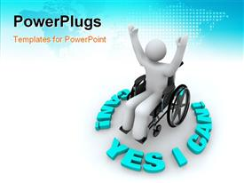 PowerPoint template displaying determined person in a wheelchair with arms raised surrounded by the words Yes I Can in the background.