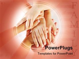 PowerPoint template displaying several children hands stacked on each other over adult hand and family word