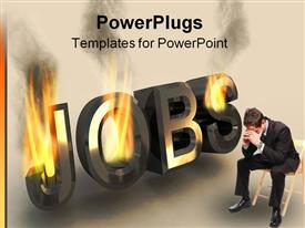 PowerPoint template displaying burning word job as a result of the financial crisis in the background.