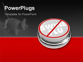 PowerPoint template displaying button with the words Swine Flu and the No symbol through it