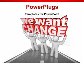 PowerPoint template displaying three people lift 'We want change' to demonstrate their demands with white color