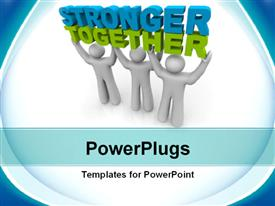 PowerPoint template displaying teamwork depiciton as team of three men lift 3D word STRONGER TOGETHER