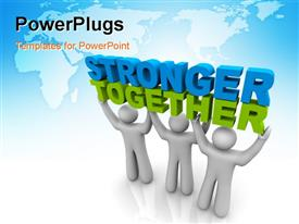 Three men join forces to lift the words Stronger Together powerpoint template