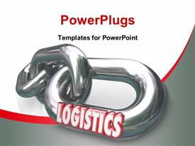 The word Logistics on a metal chain link connected to other chains and links powerpoint design layout